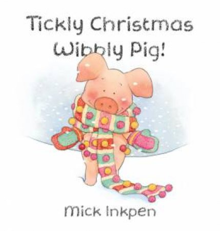 Tickly Christmas Wibbly Pig by Mick Inkpen