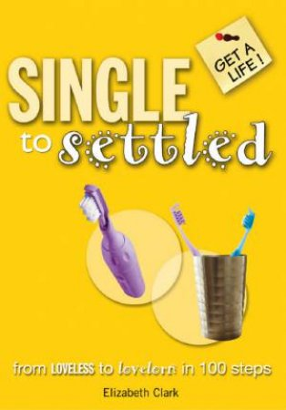 Get A Life: Single To Settled by Elizabeth Clark