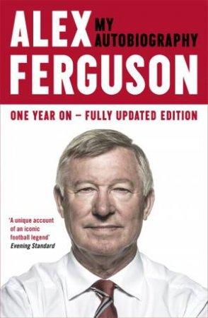 Alex Ferguson: My Autobiography - Fully Updated Ed. by Alex Ferguson