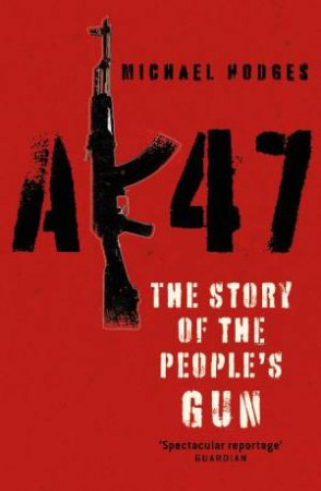 AK47: The Story Of The People's Gun by Michael Hodges