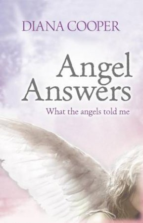 Angel Answers: What the angels told me