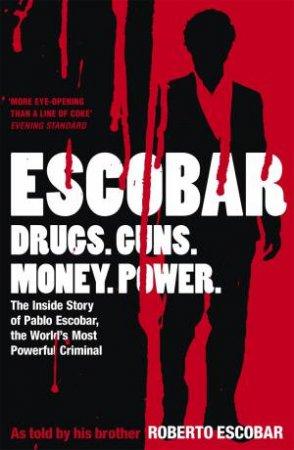 Escobar: Drugs. Guns. Money. Power