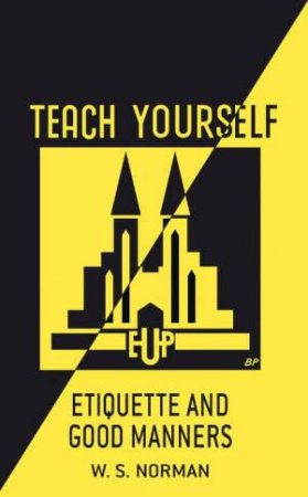 Teach Yourself Etiquette And Good Manners by W S Norman