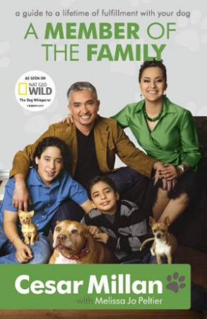 Member of the Family: Cesar Millan's Guide to a Lifetime of Fulfillment with Your Dog