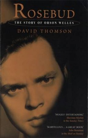 Rosebud: The Story of Orson Welles by David Thompson