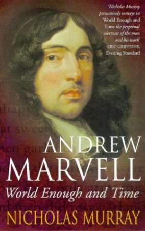 Andrew Marvell: World Enough & Time by Nicholas Murray