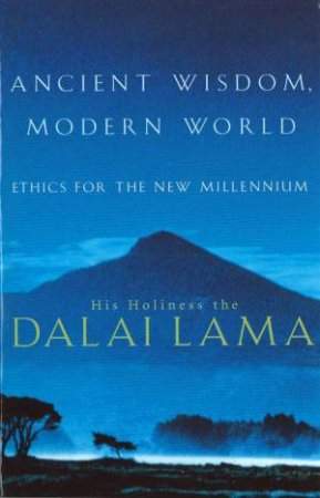 Ancient Wisdom, Modern World by The Dalai Lama