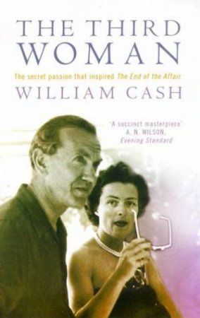 The Third Woman: Graham Green & Catherine Walston by William Cash