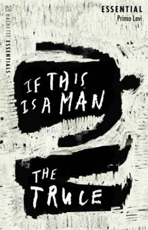 Hachette Essentials: If This Is A Man/The Truce