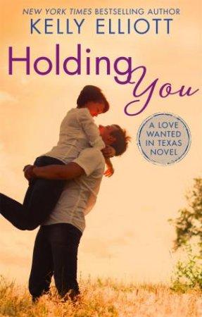 Holding You by Kelly Elliott