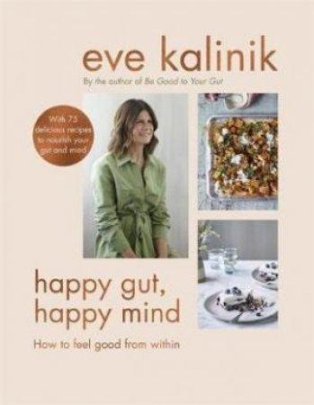 Happy Gut, Happy Mind by Eve Kalinik