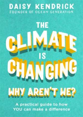 The Climate Is Changing, Why Aren't We? by Daisy Kendrick
