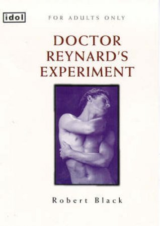 Idol: Dr Reynard's Experiment by John Black