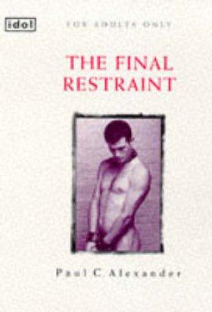 The Final Restraint by Paul C Alexander