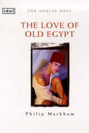 Idol: The Love of Old Egypt by Philip Markham