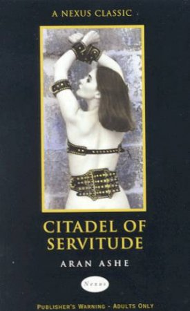 Nexus Classics: Citadel Of Servitude by Aran Ashe