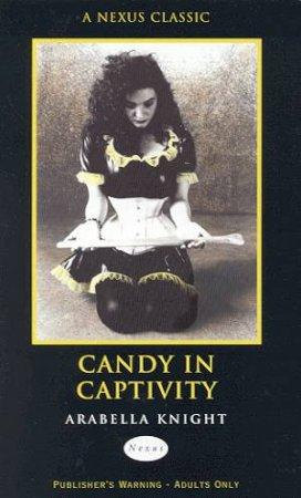 Nexus: Candy In Captivity by Arabella Knight