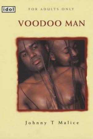 Idol: Voodoo Man by Johnny T Malice