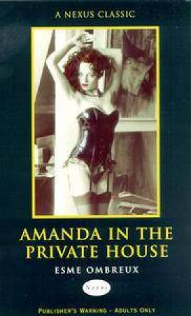 Nexus Classics: Amanda In The Private House by Esme Ombreux