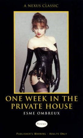 Nexus Classics: One Week In The Private House by Esme Ombreaux