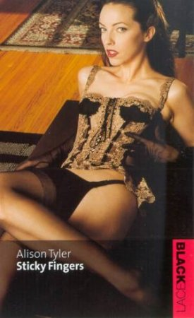Black Lace: Sticky Fingers by Alison Tyler