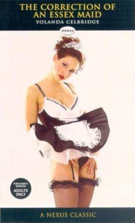 Nexus Classics: The Correction Of An Essex Maid by Yolanda Celbridge