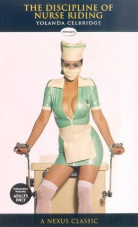 Nexus Classics: The Discipline Of Nurse Riding by Yolanda Celbridge