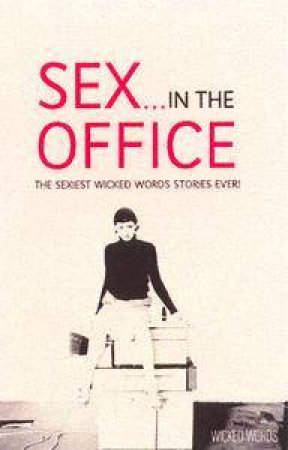 Wicked Words: Sex In The Office by Various