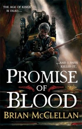 Powder Mage Trilogy 01 : Promise of Blood by Brian McClellan