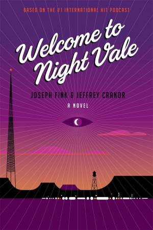 Welcome to Night Vale: A Novel by Joseph Fink & Jeffrey Cranor