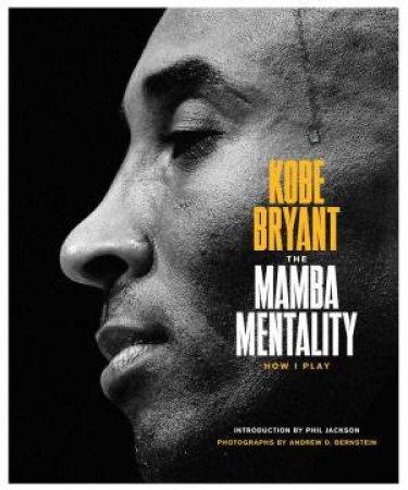 The Mamba Mentality by Kobe Bryant & Phil Jackson & Pau Gasol & Andrew D. Bernstein