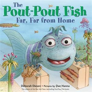 The Pout-Pout Fish, Far, Far From Home by Deborah Diesen; illustrated by Dan Hanna