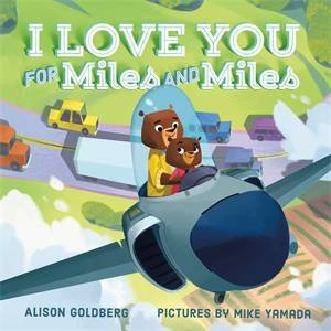 I Love You For Miles And Miles by Alison Goldberg & Mike Yamada
