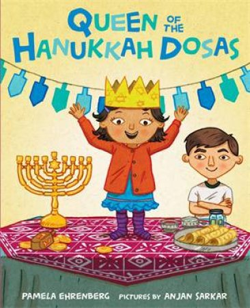 Queen Of The Hanukkah Dosas by Pamela Ehrenberg