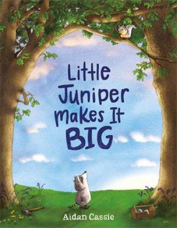 Little Juniper Makes It BIG by Aidan Cassie & Aidan Cassie