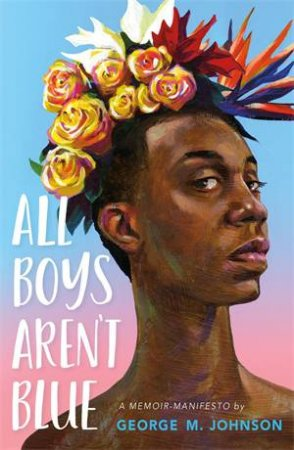 All Boys Aren't Blue by George M Johnson