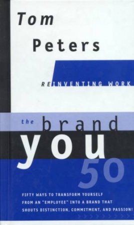 Reinventing Work: The Brand You 50 by Tom Peters