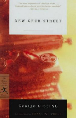 Modern Library Classics: New Grub Street by George Gissing