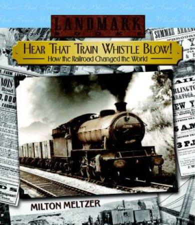 Hear That Train Whistle Blow! by Meltzer Milton