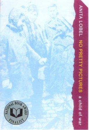 No Pretty Pictures: Anita Lobel- A Child Of War by Anita Lobel