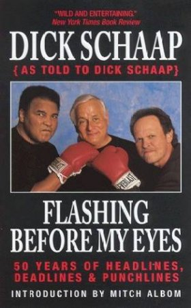 Flashing Before My Eyes: 50 Years Of Headlines, Deadlines & Punchlines by Dick Schaap