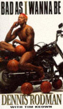 Bad As I Wanna Be: Dennis Rodman by Danny Smythe