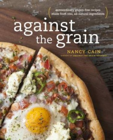 Against The Grain: Extraordinary Gluten-Free Recipes