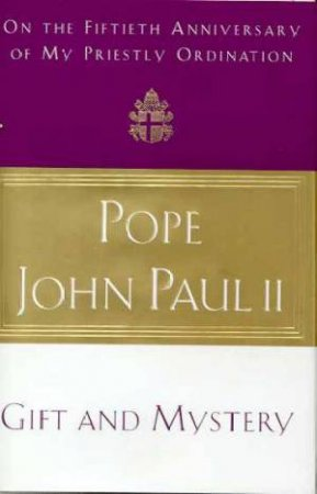 Gift and Mystery by Pope John Paul II