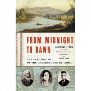 From Midnight to Dawn: The Last Tracks of the Underground Railroad by Jacqueline Tobin