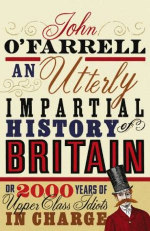 An Utterly Impartial History of Britain by John O'Farrell