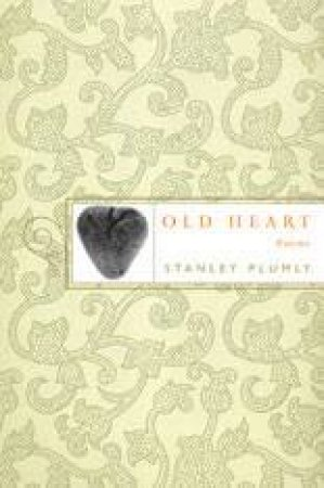 Old Heart Poems by Stanley Plumly
