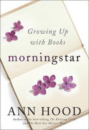Morningstar: Growing Up With Books by Ann Hood