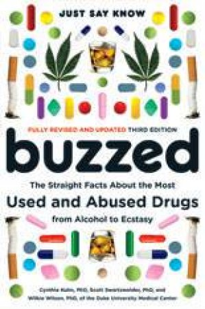 Buzzed: The Straight Facts About the Most Used Andabused Drugs From Alcohol to Ecstasy, Third Edition by Unknown