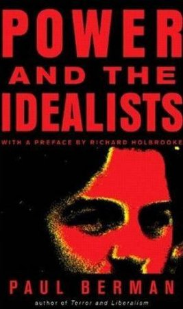 Power And The Idealists by Paul Berman